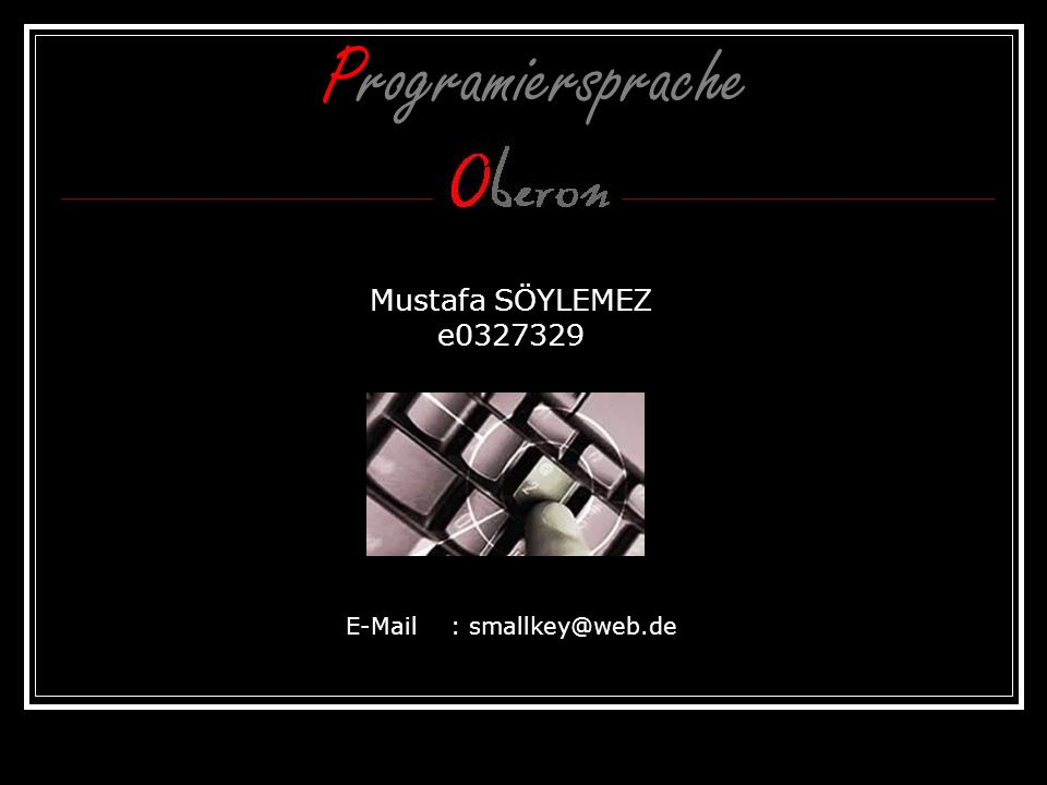 Programiersprache Mustafa SÖYLEMEZ e0327329 E-Mail: smallkey@web.de