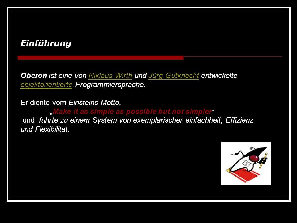 Einführung Oberon ist eine von Niklaus Wirth und Jürg Gutknecht entwickelte objektorientierte Programmiersprache.Niklaus WirthJürg Gutknecht objektori