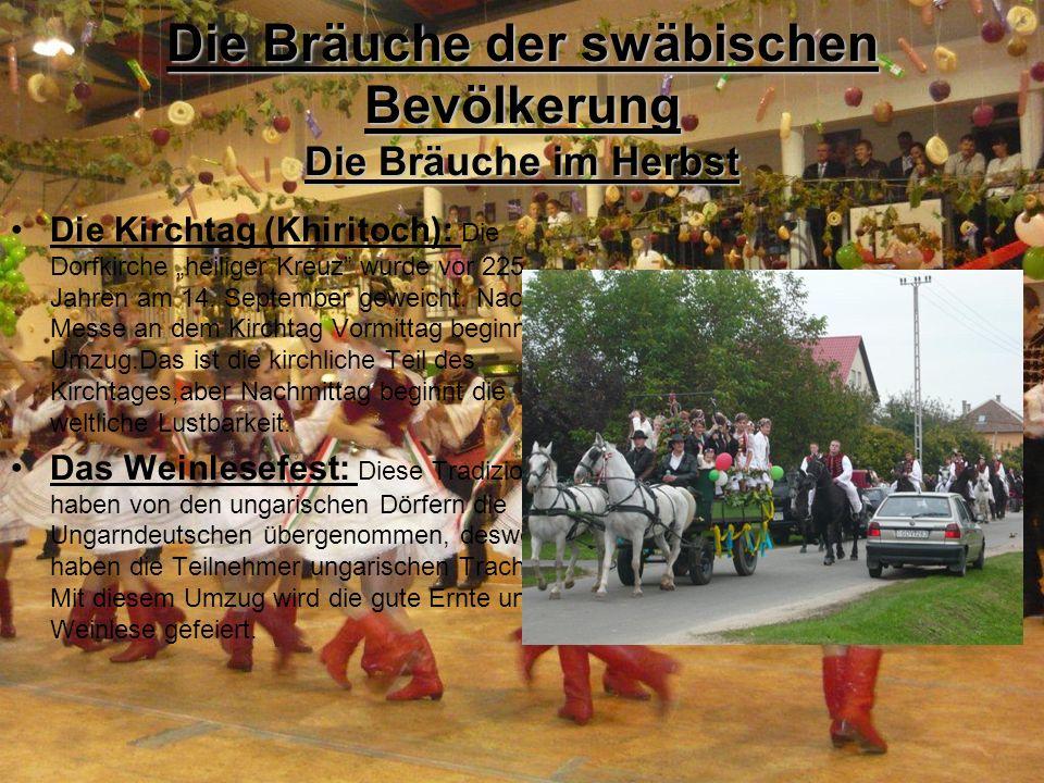 Die Bräuche der swäbischen Bevölkerung Die Bräuche im Herbst Die Kirchtag (Khiritoch): Die Dorfkirche heiliger Kreuz wurde vor 225 Jahren am 14. Septe