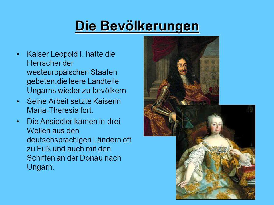 Die Bevölkerungen Kaiser Leopold I. hatte die Herrscher der westeuropäischen Staaten gebeten,die leere Landteile Ungarns wieder zu bevölkern. Seine Ar
