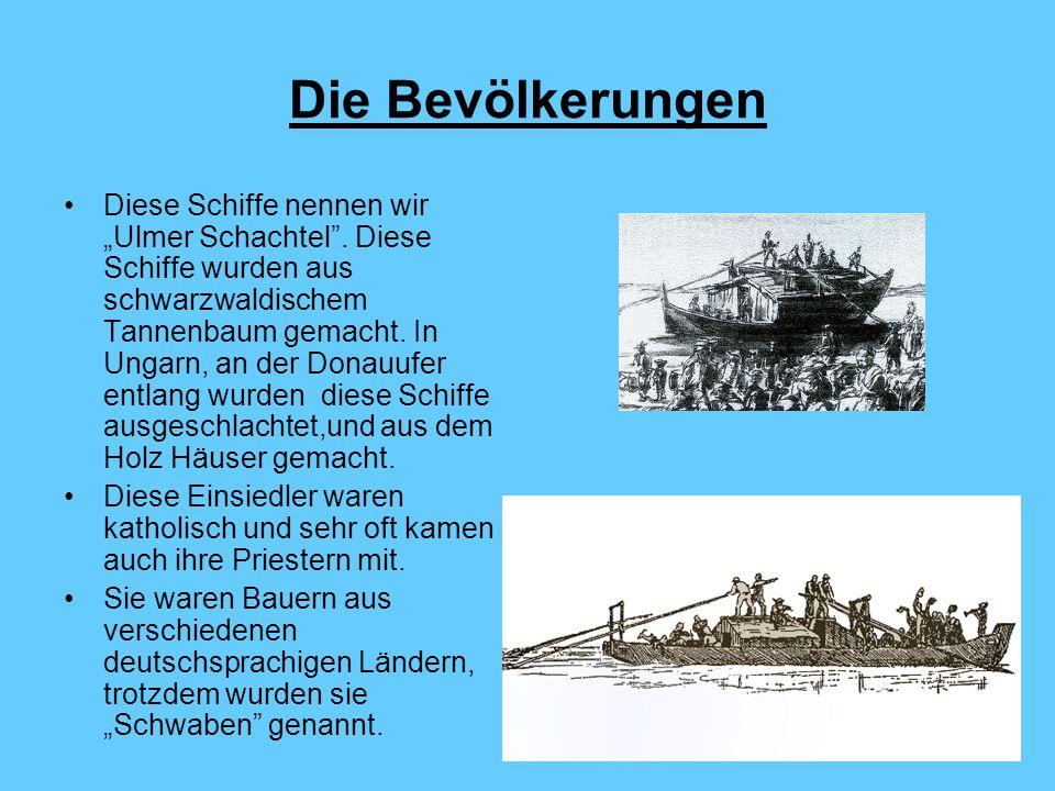 Die Bevölkerungen Diese Schiffe nennen wir Ulmer Schachtel. Diese Schiffe wurden aus schwarzwaldischem Tannenbaum gemacht. In Ungarn, an der Donauufer