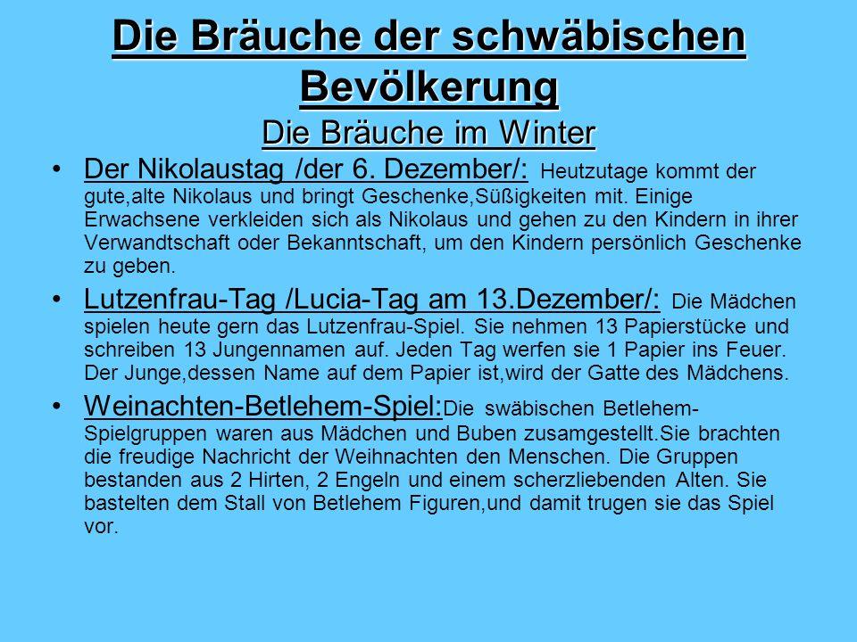 Die Bräuche der schwäbischen Bevölkerung Die Bräuche im Winter Der Nikolaustag /der 6. Dezember/: Heutzutage kommt der gute,alte Nikolaus und bringt G