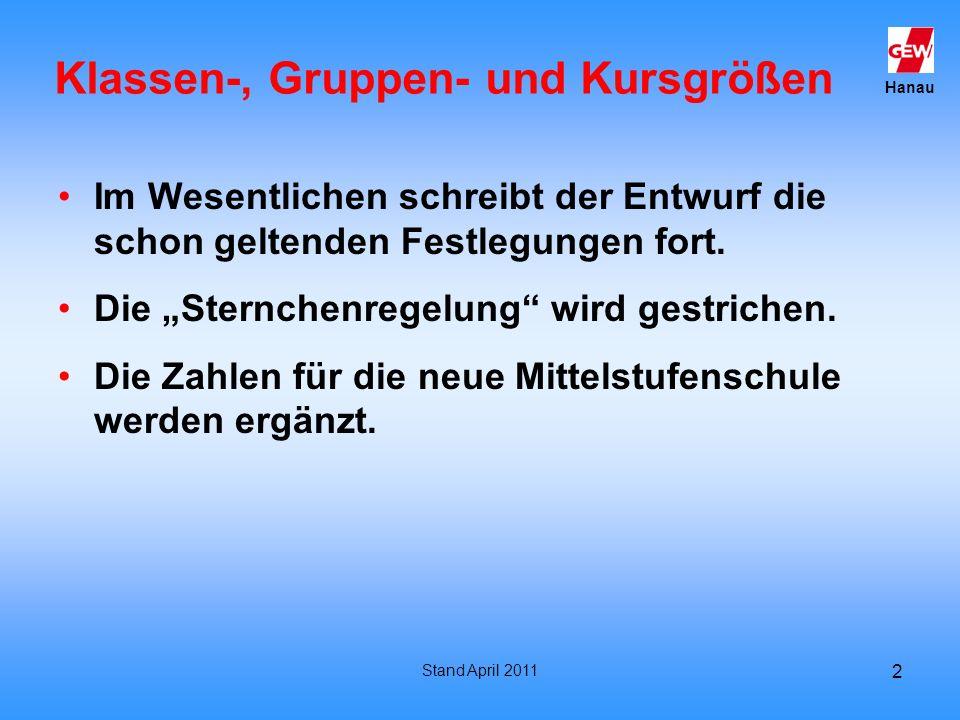 Hanau Stand April 2011 2 Klassen-, Gruppen- und Kursgrößen Im Wesentlichen schreibt der Entwurf die schon geltenden Festlegungen fort. Die Sternchenre