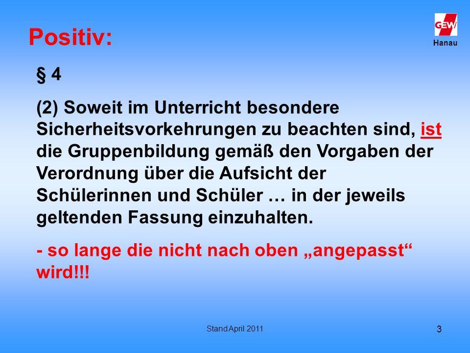Hanau Stand April 2011 3 Positiv: § 4 (2) Soweit im Unterricht besondere Sicherheitsvorkehrungen zu beachten sind, ist die Gruppenbildung gemäß den Vo
