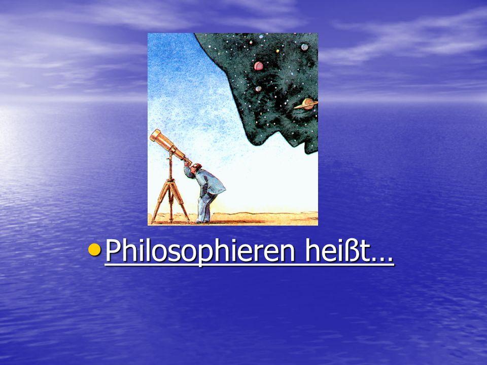 Philosophieren heißt…