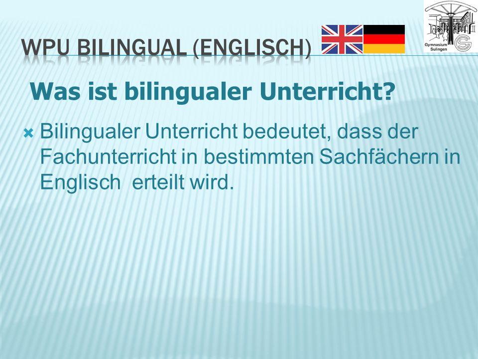 Bilingualer Unterricht bedeutet, dass der Fachunterricht in bestimmten Sachfächern in Englisch erteilt wird.