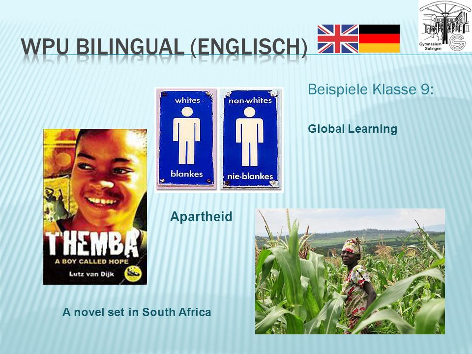 Beispiele Klasse 9: Global Learning Apartheid A novel set in South Africa