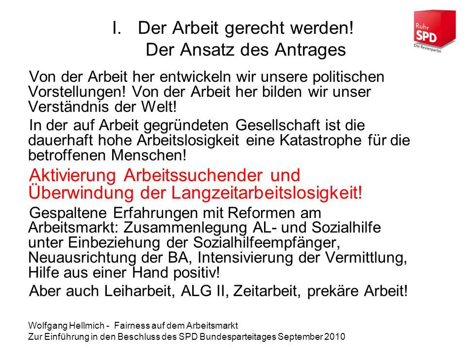 Wolfgang Hellmich - Fairness auf dem Arbeitsmarkt Zur Einführung in den Beschluss des SPD Bundesparteitages September 2010 I.Der Arbeit gerecht werden.