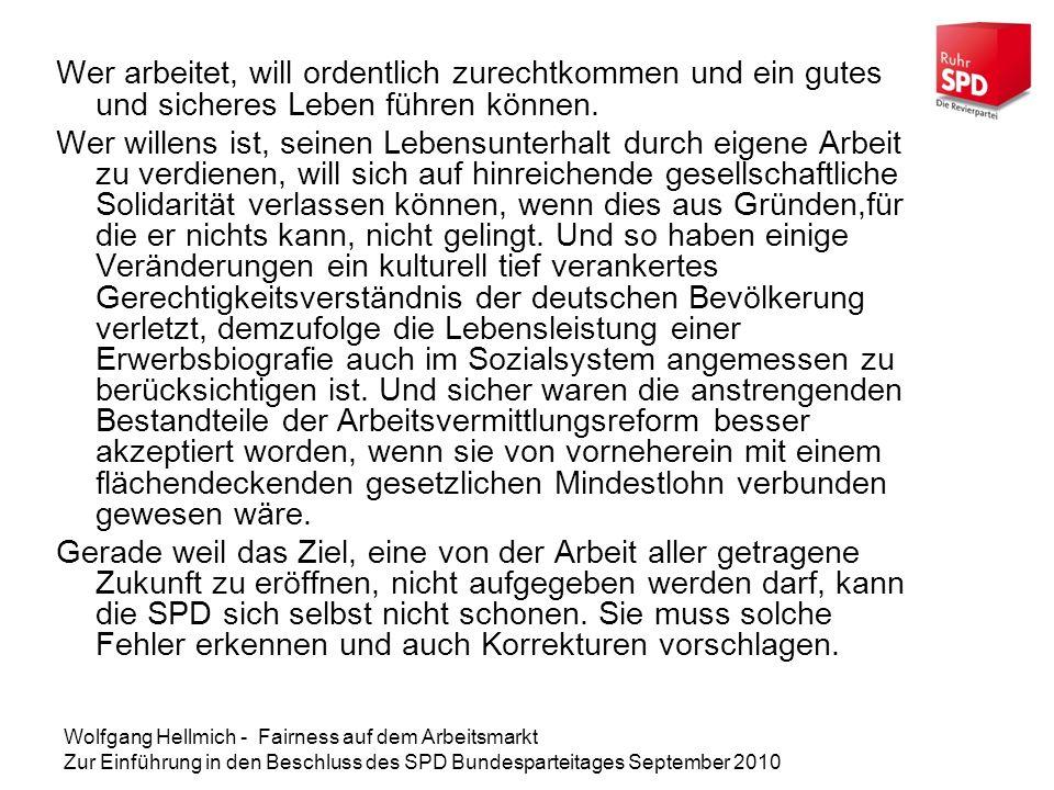 Wolfgang Hellmich - Fairness auf dem Arbeitsmarkt Zur Einführung in den Beschluss des SPD Bundesparteitages September 2010 Wer arbeitet, will ordentlich zurechtkommen und ein gutes und sicheres Leben führen können.