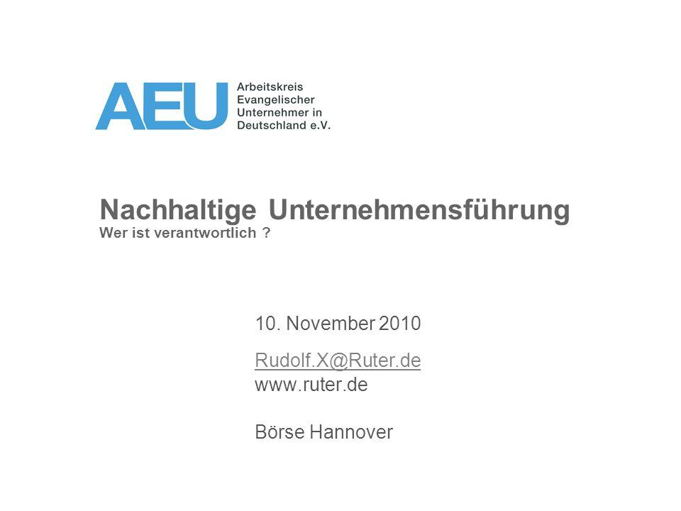 Nachhaltige Unternehmensführung Wer ist verantwortlich ? 10. November 2010 Rudolf.X@Ruter.de www.ruter.de Börse Hannover