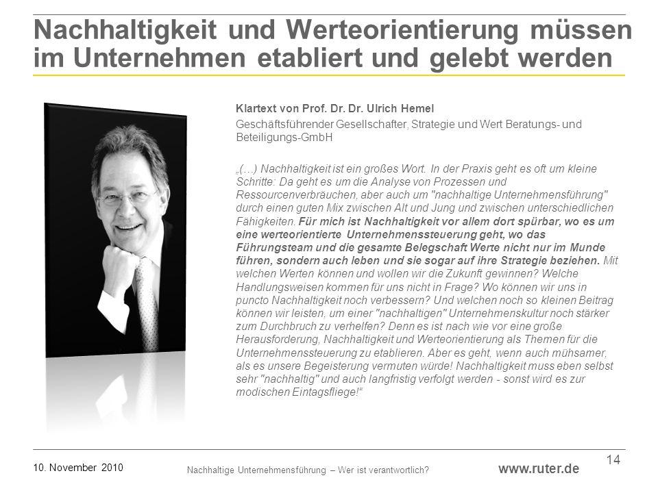 Nachhaltige Unternehmensführung – Wer ist verantwortlich? www.ruter.de 10. November 2010 14 Nachhaltigkeit und Werteorientierung müssen im Unternehmen