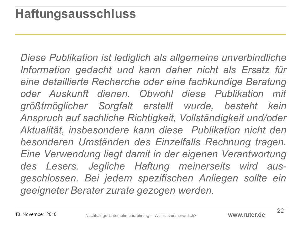 Nachhaltige Unternehmensführung – Wer ist verantwortlich? www.ruter.de 10. November 2010 22 Haftungsausschluss Diese Publikation ist lediglich als all