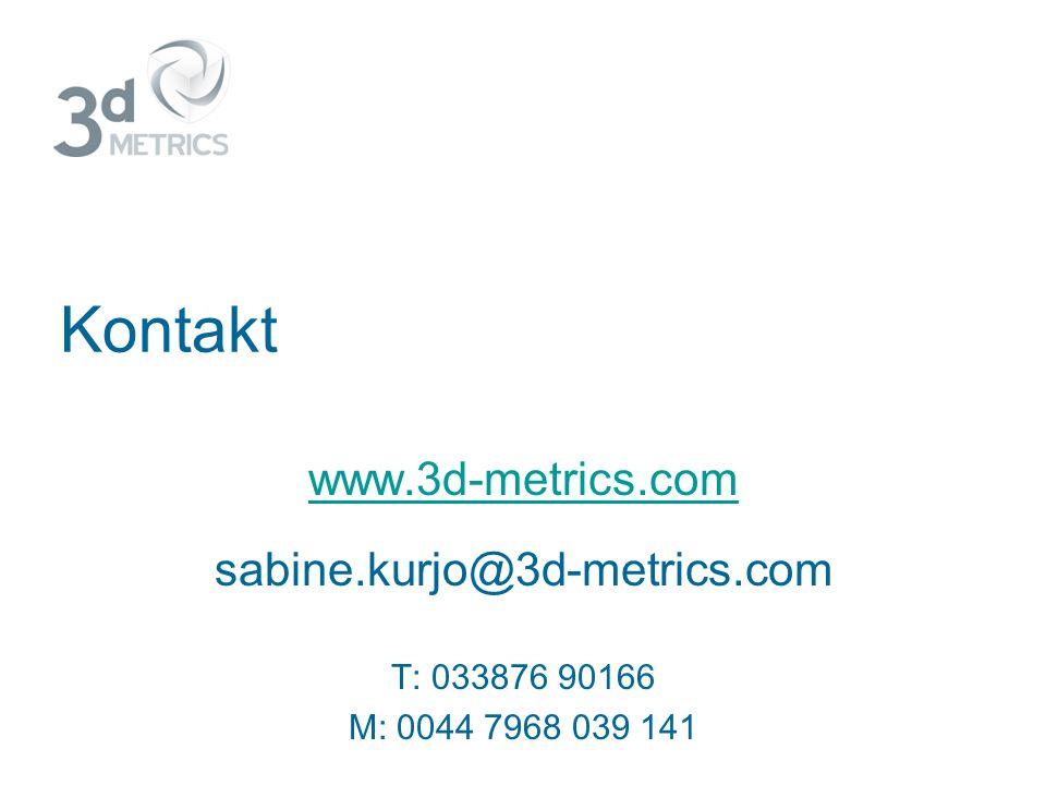 Kontakt www.3d-metrics.com sabine.kurjo@3d-metrics.com T: 033876 90166 M: 0044 7968 039 141