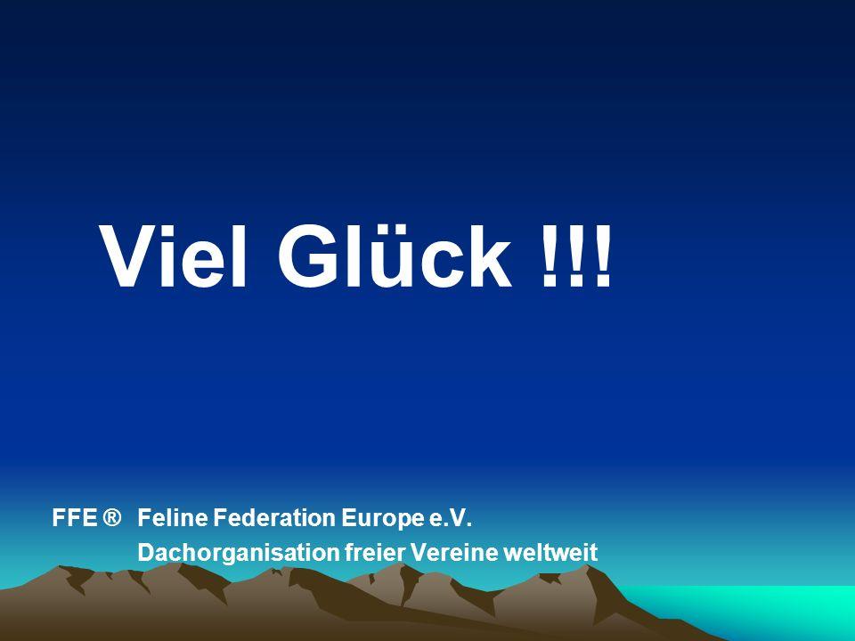 Viel Glück !!! FFE ®Feline Federation Europe e.V. Dachorganisation freier Vereine weltweit