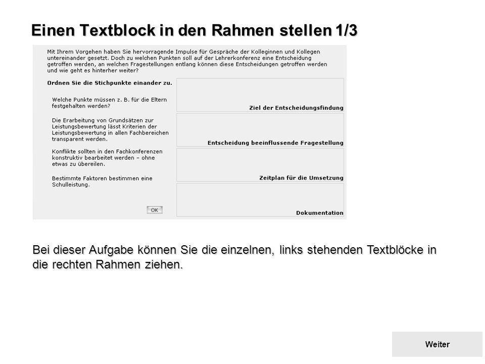 Zurück zum Inhaltsverzeichnis Zurück zum Inhaltsverzeichnis Einen Textblock in den Rahmen stellen 1/3 Bei dieser Aufgabe können Sie die einzelnen, links stehenden Textblöcke in die rechten Rahmen ziehen.