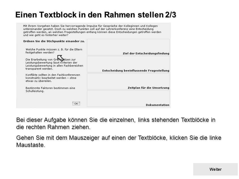Zurück zum Inhaltsverzeichnis Zurück zum Inhaltsverzeichnis Einen Textblock in den Rahmen stellen 2/3 Bei dieser Aufgabe können Sie die einzelnen, links stehenden Textblöcke in die rechten Rahmen ziehen.