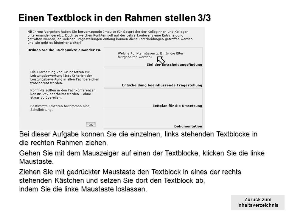 Zurück zum Inhaltsverzeichnis Zurück zum Inhaltsverzeichnis Einen Textblock in den Rahmen stellen 3/3 Bei dieser Aufgabe können Sie die einzelnen, links stehenden Textblöcke in die rechten Rahmen ziehen.