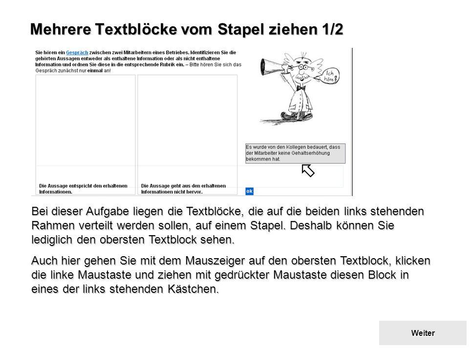 Zurück zum Inhaltsverzeichnis Zurück zum Inhaltsverzeichnis Mehrere Textblöcke vom Stapel ziehen 1/2 Bei dieser Aufgabe liegen die Textblöcke, die auf die beiden links stehenden Rahmen verteilt werden sollen, auf einem Stapel.