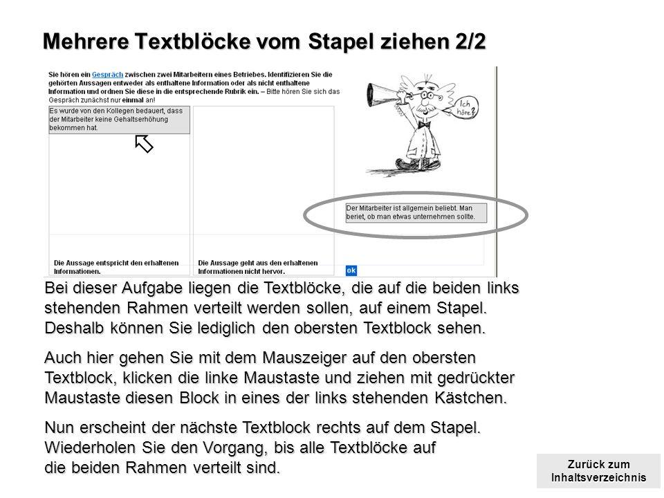 Zurück zum Inhaltsverzeichnis Zurück zum Inhaltsverzeichnis Mehrere Textblöcke vom Stapel ziehen 2/2 Bei dieser Aufgabe liegen die Textblöcke, die auf die beiden links stehenden Rahmen verteilt werden sollen, auf einem Stapel.