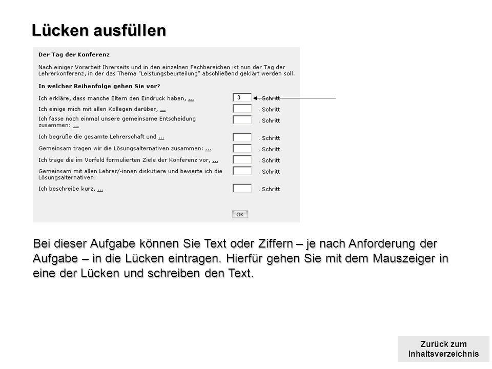 Zurück zum Inhaltsverzeichnis Zurück zum Inhaltsverzeichnis Lücken ausfüllen Bei dieser Aufgabe können Sie Text oder Ziffern – je nach Anforderung der Aufgabe – in die Lücken eintragen.