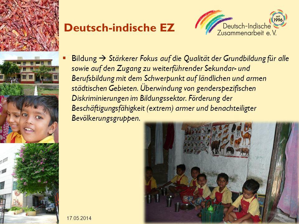 17.05.2014 18 Deutsch-indische EZ Bildung Stärkerer Fokus auf die Qualität der Grundbildung für alle sowie auf den Zugang zu weiterführender Sekundar- und Berufsbildung mit dem Schwerpunkt auf ländlichen und armen städtischen Gebieten.
