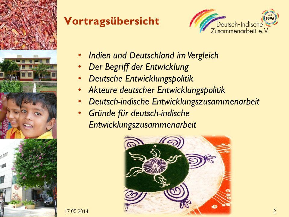 Vortragsübersicht 17.05.2014 2 Indien und Deutschland im Vergleich Der Begriff der Entwicklung Deutsche Entwicklungspolitik Akteure deutscher Entwicklungspolitik Deutsch-indische Entwicklungszusammenarbeit Gründe für deutsch-indische Entwicklungszusammenarbeit