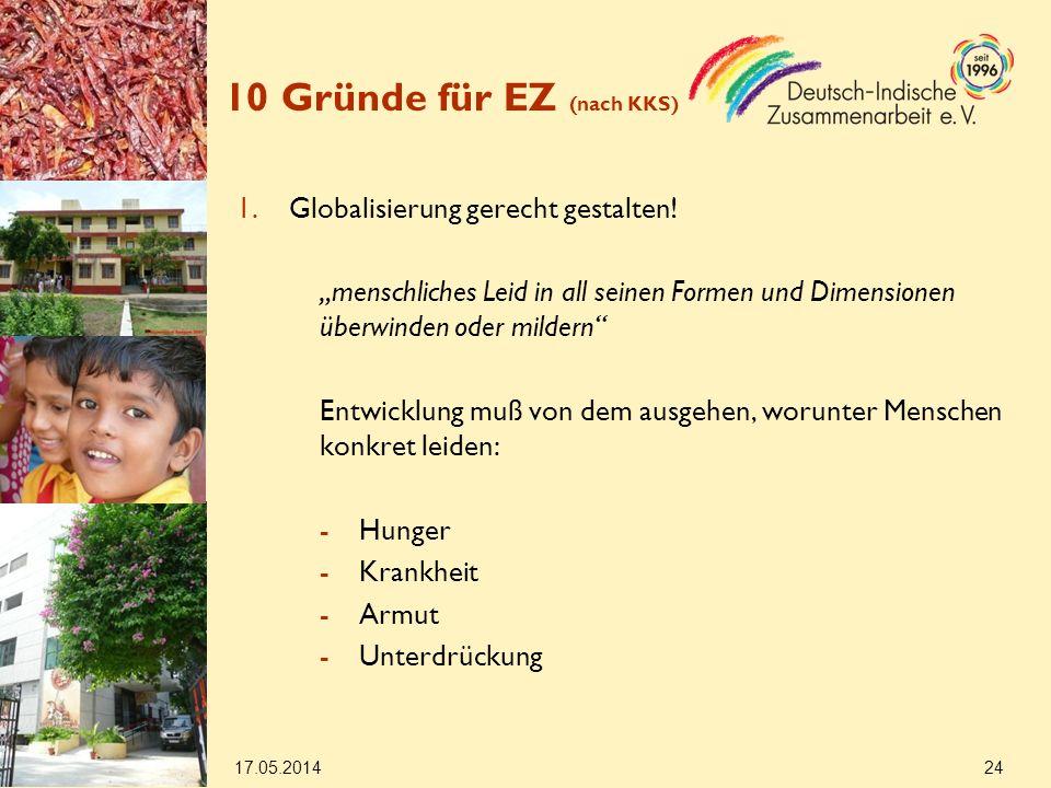 17.05.2014 24 10 Gründe für EZ (nach KKS) 1.Globalisierung gerecht gestalten.
