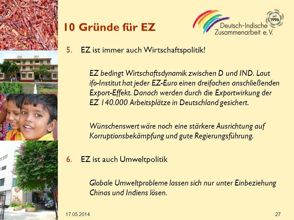 17.05.2014 27 10 Gründe für EZ 5.EZ ist immer auch Wirtschaftspolitik.
