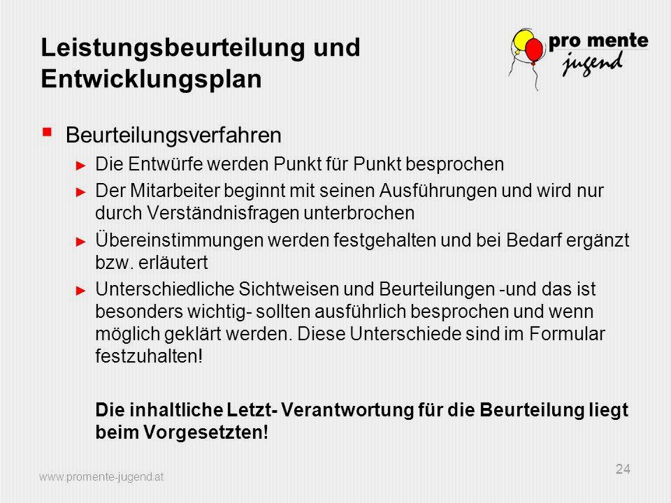www.promente-jugend.at 24 Leistungsbeurteilung und Entwicklungsplan Beurteilungsverfahren Die Entwürfe werden Punkt für Punkt besprochen Der Mitarbeit