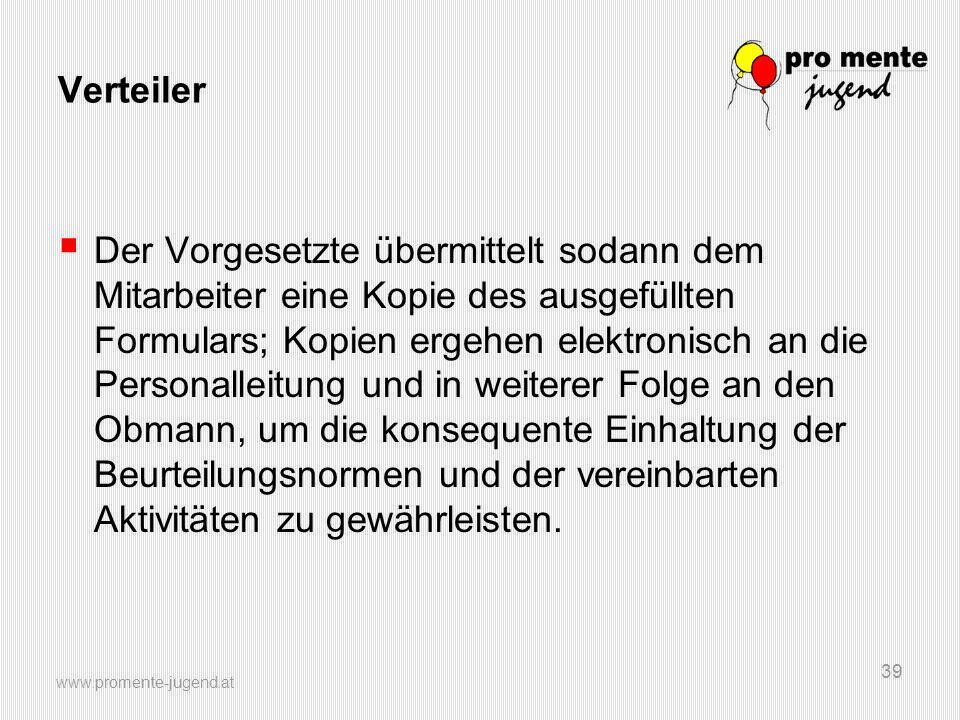 www.promente-jugend.at 39 Verteiler Der Vorgesetzte übermittelt sodann dem Mitarbeiter eine Kopie des ausgefüllten Formulars; Kopien ergehen elektroni