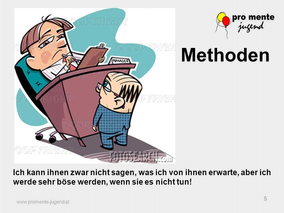 www.promente-jugend.at 5 Ich kann ihnen zwar nicht sagen, was ich von ihnen erwarte, aber ich werde sehr böse werden, wenn sie es nicht tun! Methoden