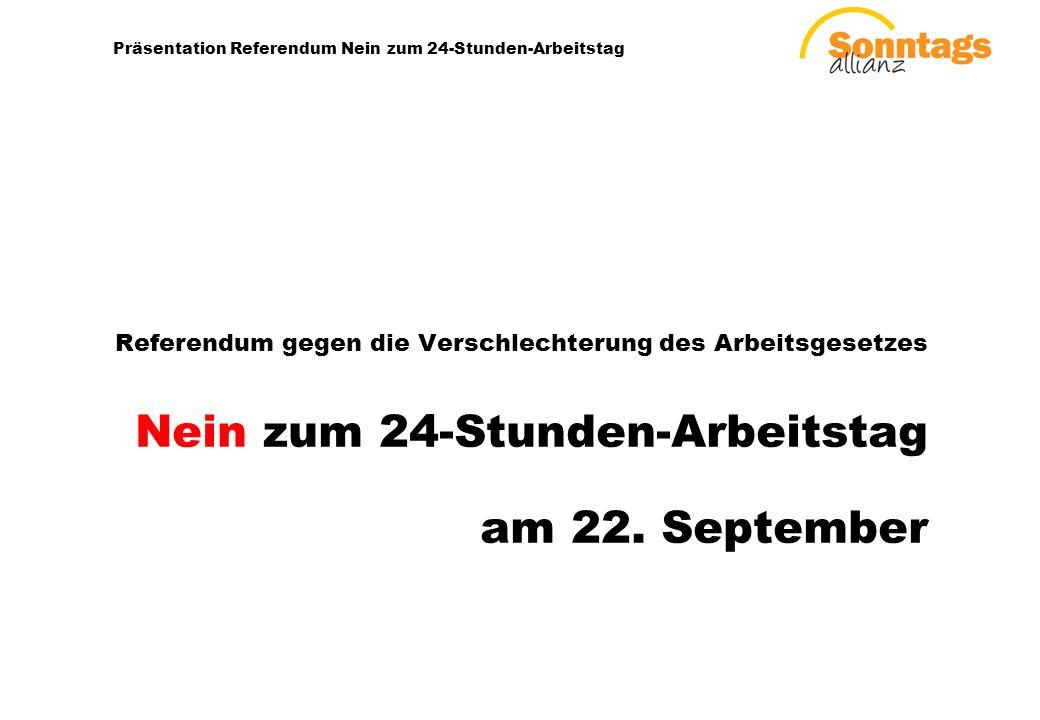 1 Präsentation Referendum Nein zum 24-Stunden-Arbeitstag Referendum gegen die Verschlechterung des Arbeitsgesetzes Nein zum 24-Stunden-Arbeitstag am 22.