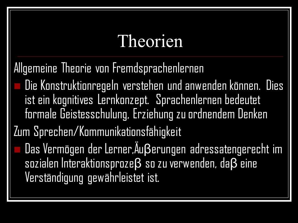 Theorien Allgemeine Theorie von Fremdsprachenlernen Die Konstruktionregeln verstehen und anwenden können. Dies ist ein kognitives Lernkonzept. Sprache