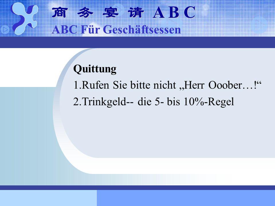 Quittung 1.Rufen Sie bitte nicht Herr Ooober…! 2.Trinkgeld-- die 5- bis 10%-Regel A B C A B C ABC Für Geschäftsessen