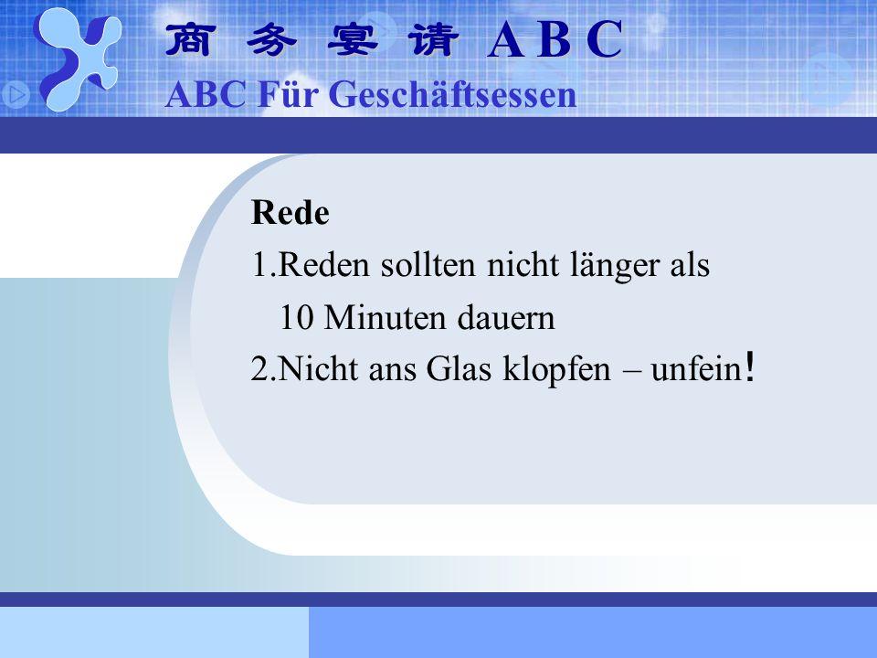 Rede 1.Reden sollten nicht länger als 10 Minuten dauern 2.Nicht ans Glas klopfen – unfein ! A B C A B C ABC Für Geschäftsessen