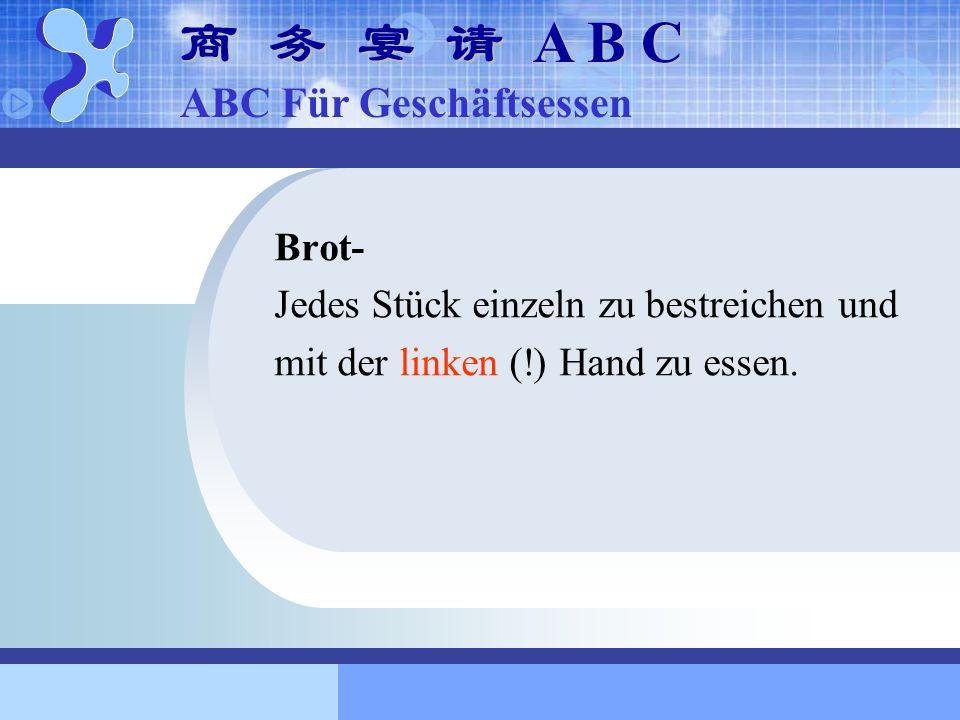 Brot- Jedes Stück einzeln zu bestreichen und mit der linken (!) Hand zu essen. A B C A B C ABC Für Geschäftsessen