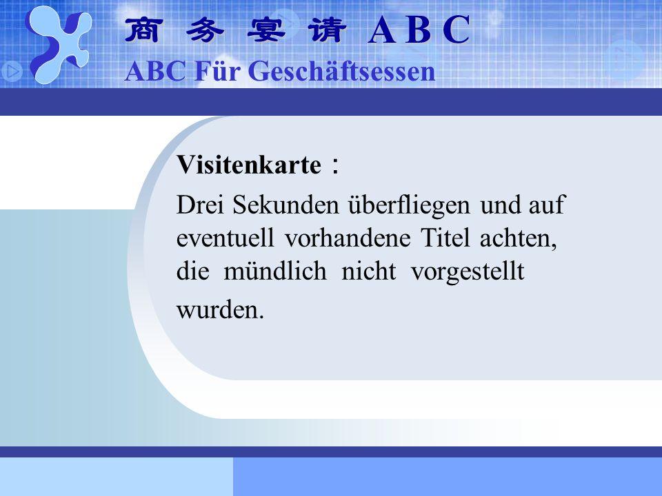 Visitenkarte Drei Sekunden überfliegen und auf eventuell vorhandene Titel achten, die mündlich nicht vorgestellt wurden. A B C A B C ABC Für Geschäfts