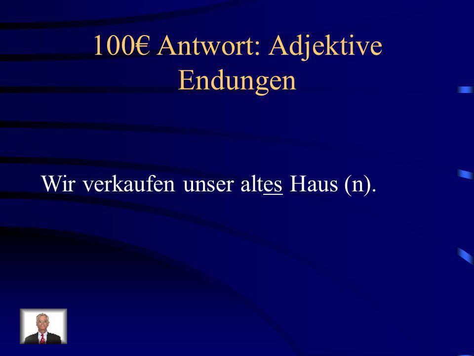 100 Frage: Adjektive Endungen Wir verkaufen unser alt___ Haus (n).