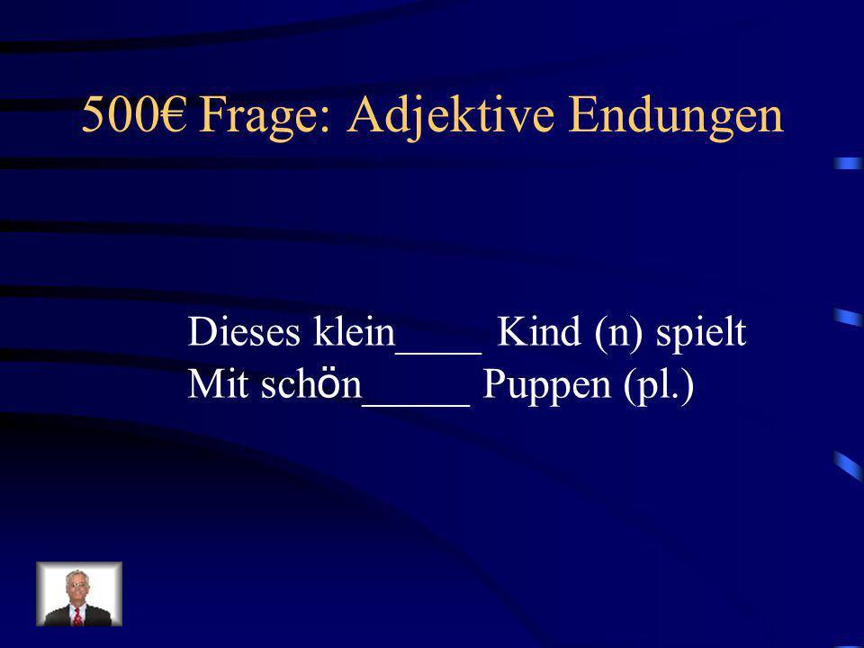 400 Antwort: Adjektive Endungen Frisches Brot (n) schmeckt Sehr gut!