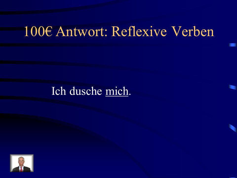 100 Frage: Reflexive Verben Ich dusche ________.