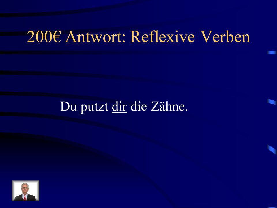 200 Frage: Reflexive Verben Du putzt _____ die Zähne.