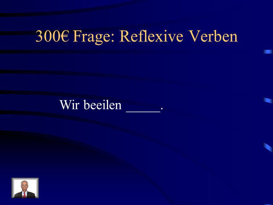 200 Antwort: Reflexive Verben Du putzt dir die Zähne.