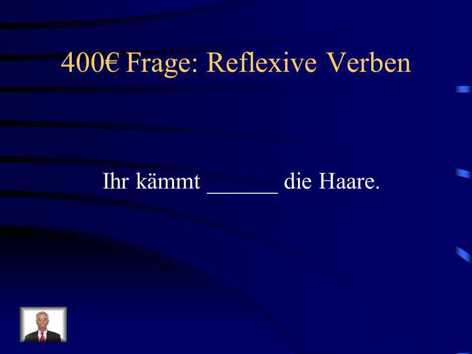 300 Antwort: Reflexive Verben Wir beeilen uns.