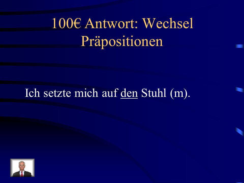 100 Frage: Wechsel Präpositionen Ich setzte mich auf _____ Stuhl (m).