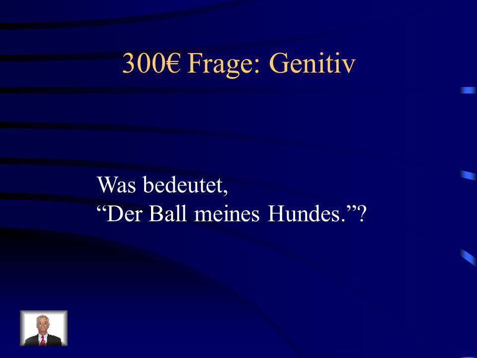 200 Antwort: Genitiv Meine Mutti!