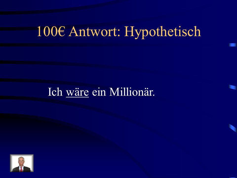 100 Frage: Hypothetisch Ich _____ ein Millionär.