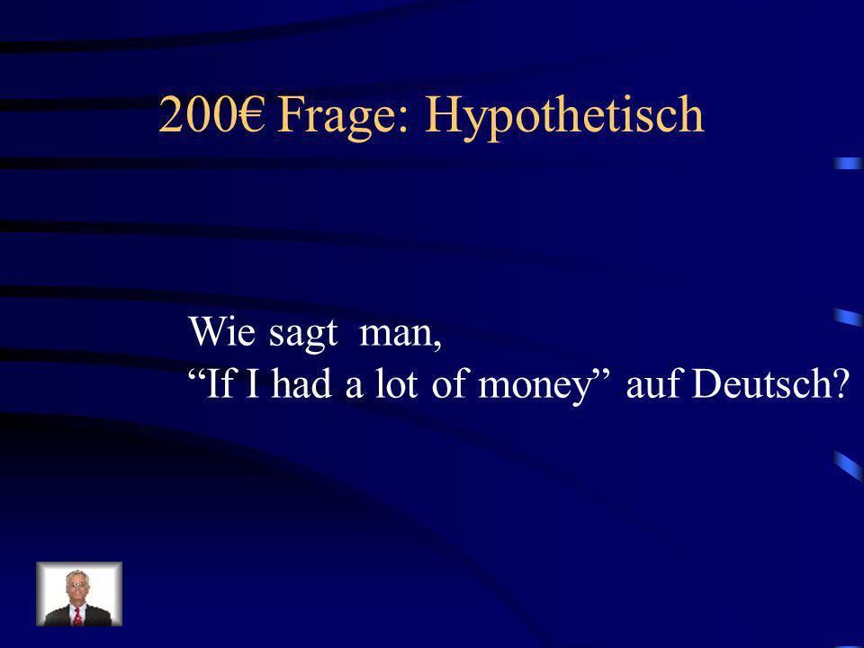 100 Antwort: Hypothetisch Ich wäre ein Millionär.