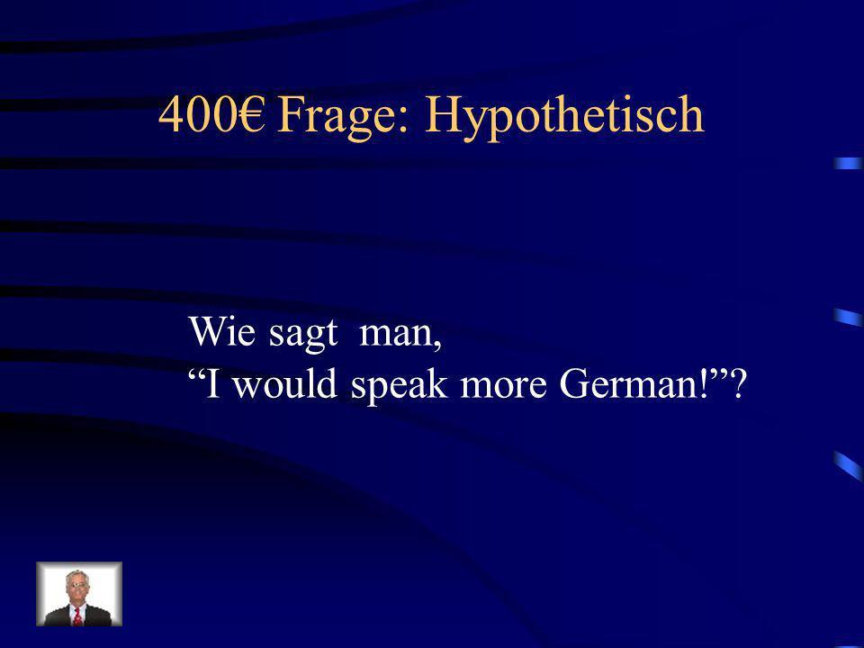 300 Antwort: Hypothetisch Ich würde viele Kinder haben.