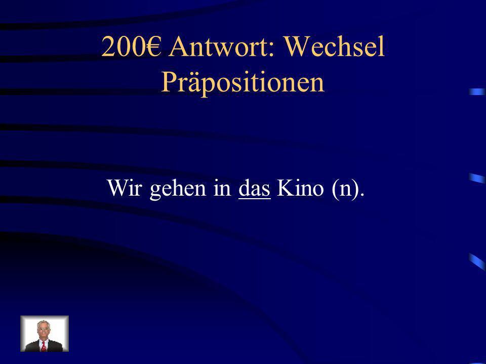 200 Frage: Wechsel Präpositionen Wir gehen in _____ Kino (n).