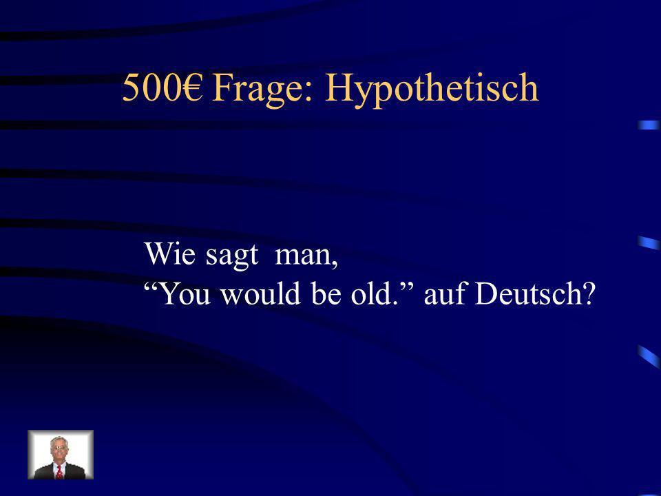 400 Antwort: Hypothetisch Ich würde mehr Deutsch sprechen!